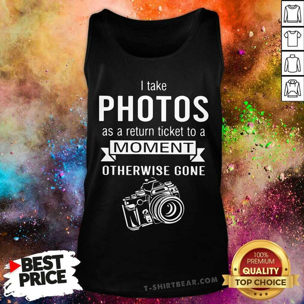 I Take Photo As A Return Ticket To A Moment Tank Top - Design by T-shirtbear.com