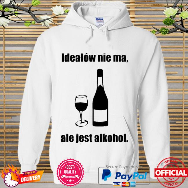 Idealow Nie Ma Ale Jest Alkohol Wine Shirt Hoodie