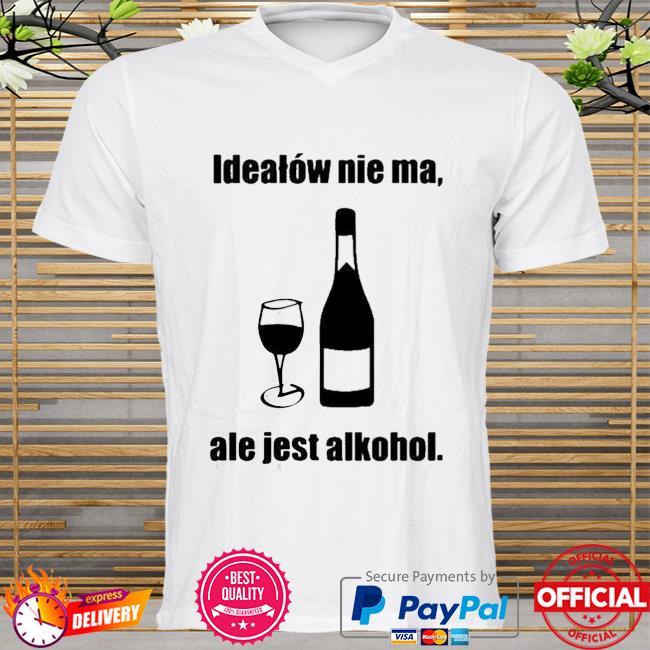 Idealow Nie Ma Ale Jest Alkohol Wine Shirt