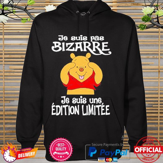 Je suis pas bizarre je suis une edition limitee pooh hoodie