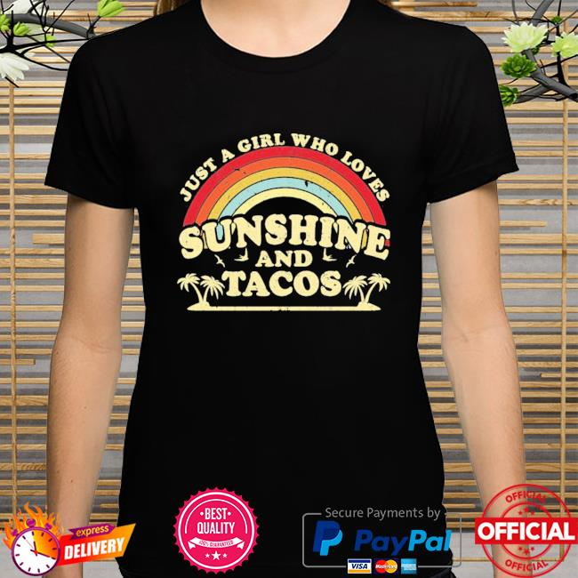 Just A Girl Who Loves Sunshine And Tacos New Shirt