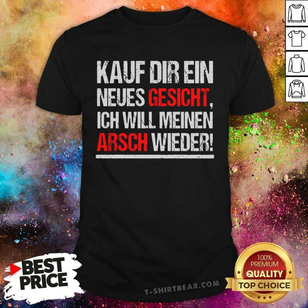 Kauf Dir Ein Neues Gesicht Arsch Wiederr Shirt - Design by T-shirtbear.com