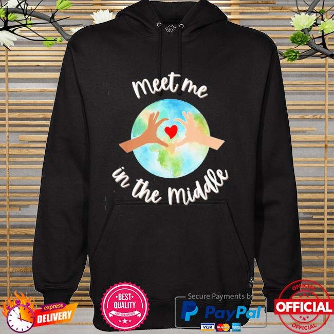 Let's just meet in the middle meet me in the middle cool hoodie