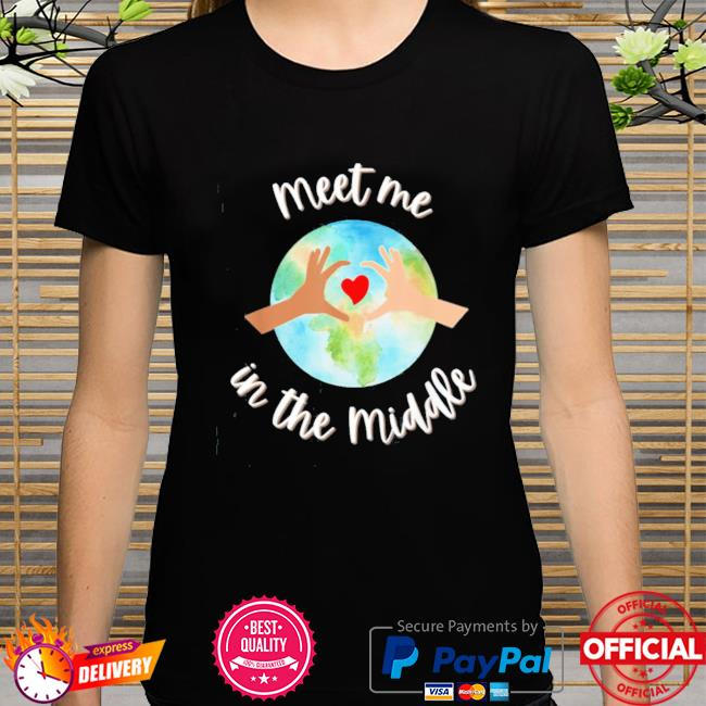 Let's just meet in the middle meet me in the middle cool shirt