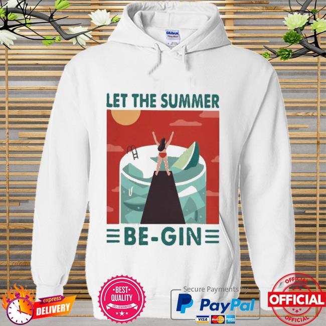 Let The Summer Begin Shirt Hoodie