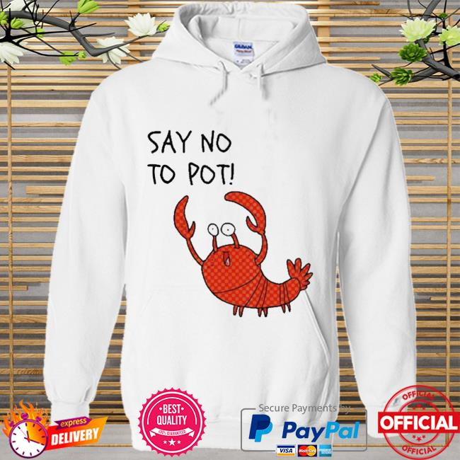 Lobster Say No To Pot Shirt Hoodie