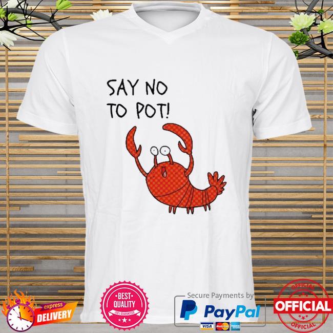 Lobster Say No To Pot Shirt