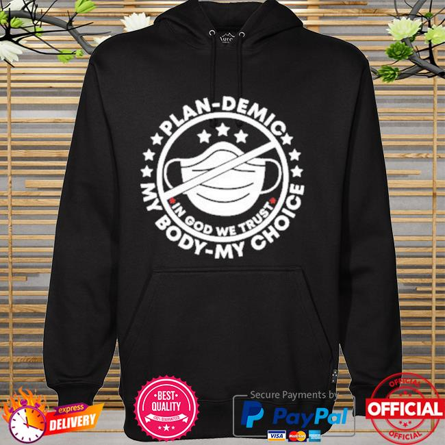 Mask Plan Demic My Body My Choice In God We Trust New Shirt hoodie
