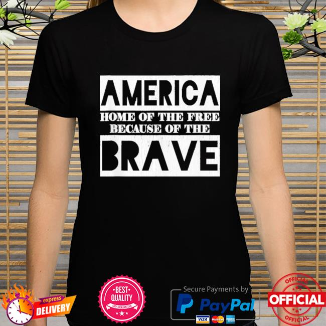 Memorial day america home of the free because of the brave shirt