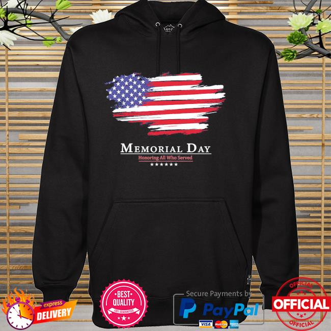 Memorial day honoring all who served american flag 2021 hoodie