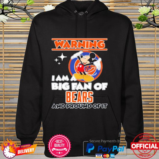 Mickey Mouse Warning I Am A Big Fan Of Chicago Bears And Proud Of It hoodie