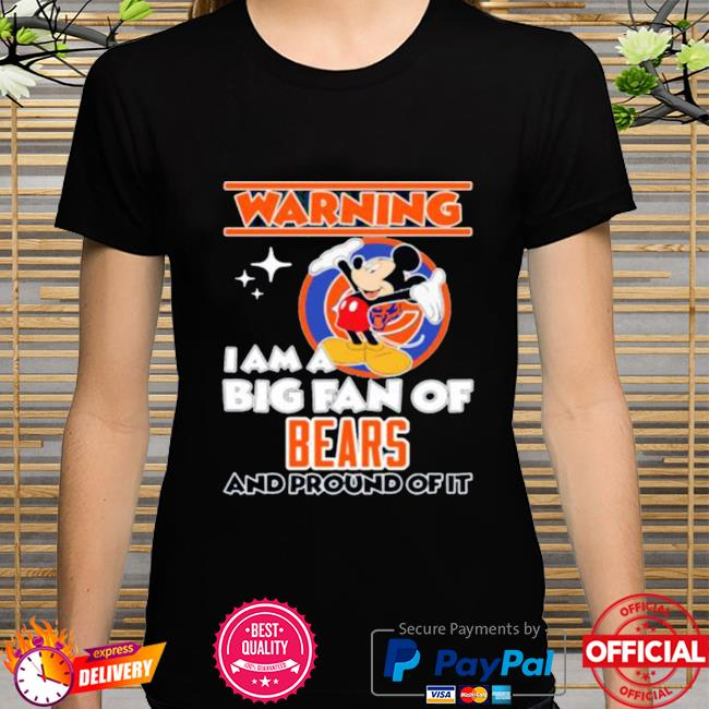 Mickey Mouse Warning I Am A Big Fan Of Chicago Bears And Proud Of It shirt