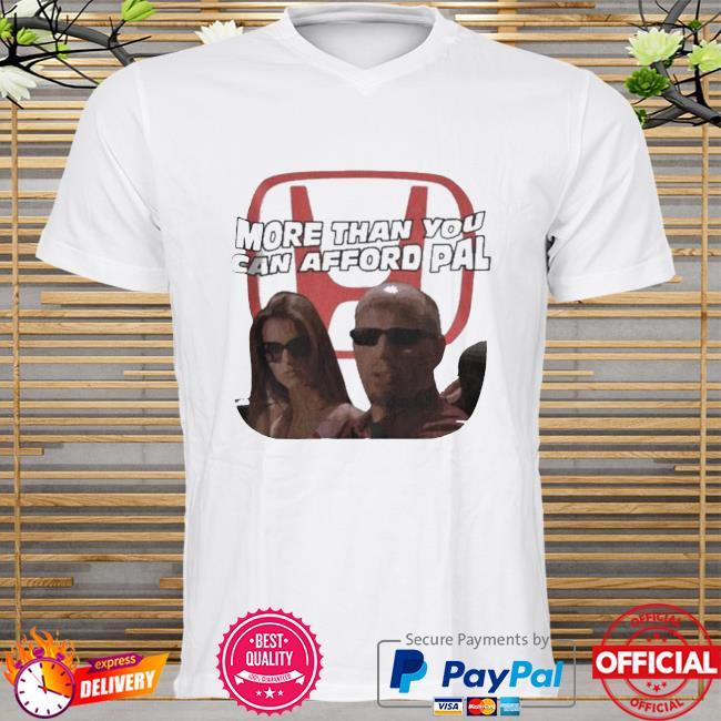 More Than You Can Afford Pal Shirt