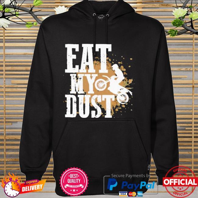 Motocross Eat My Dust Shirt hoodie