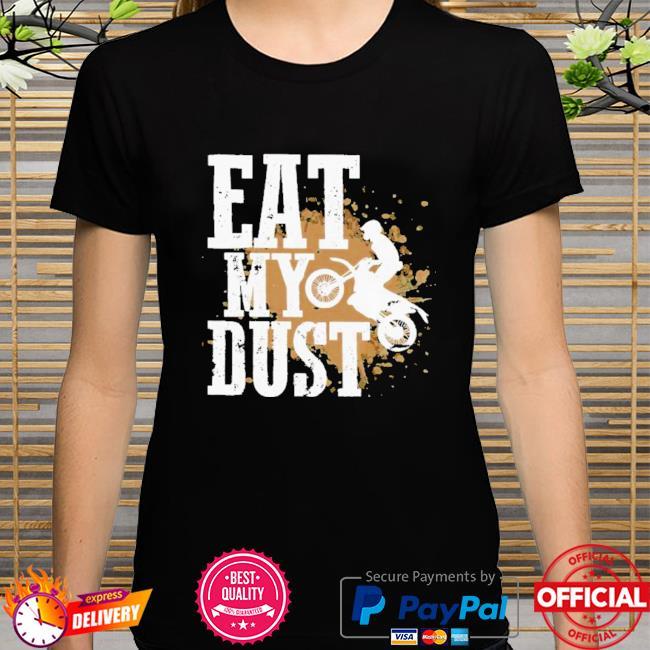 Motocross Eat My Dust Shirt