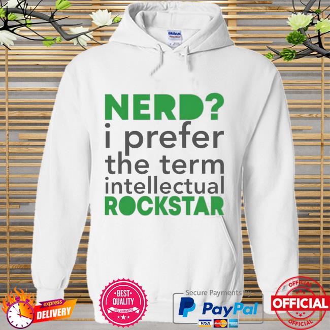 Nerd I Prefer The Term Intellectual Rockstar New Shirt Hoodie