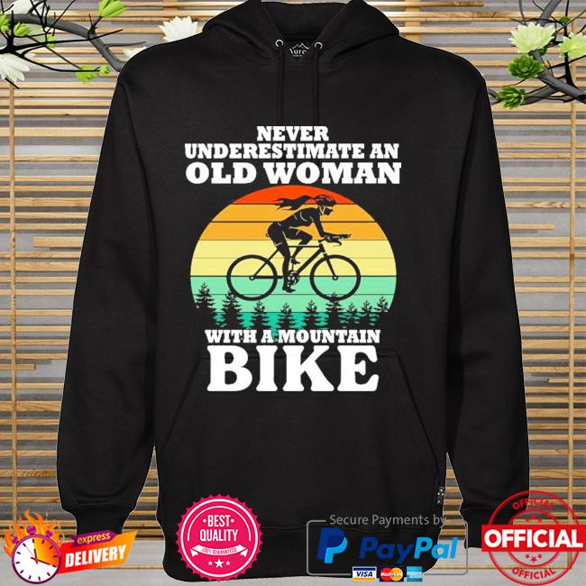 Never underestimate an old woman with a mountain bike vintage hoodie