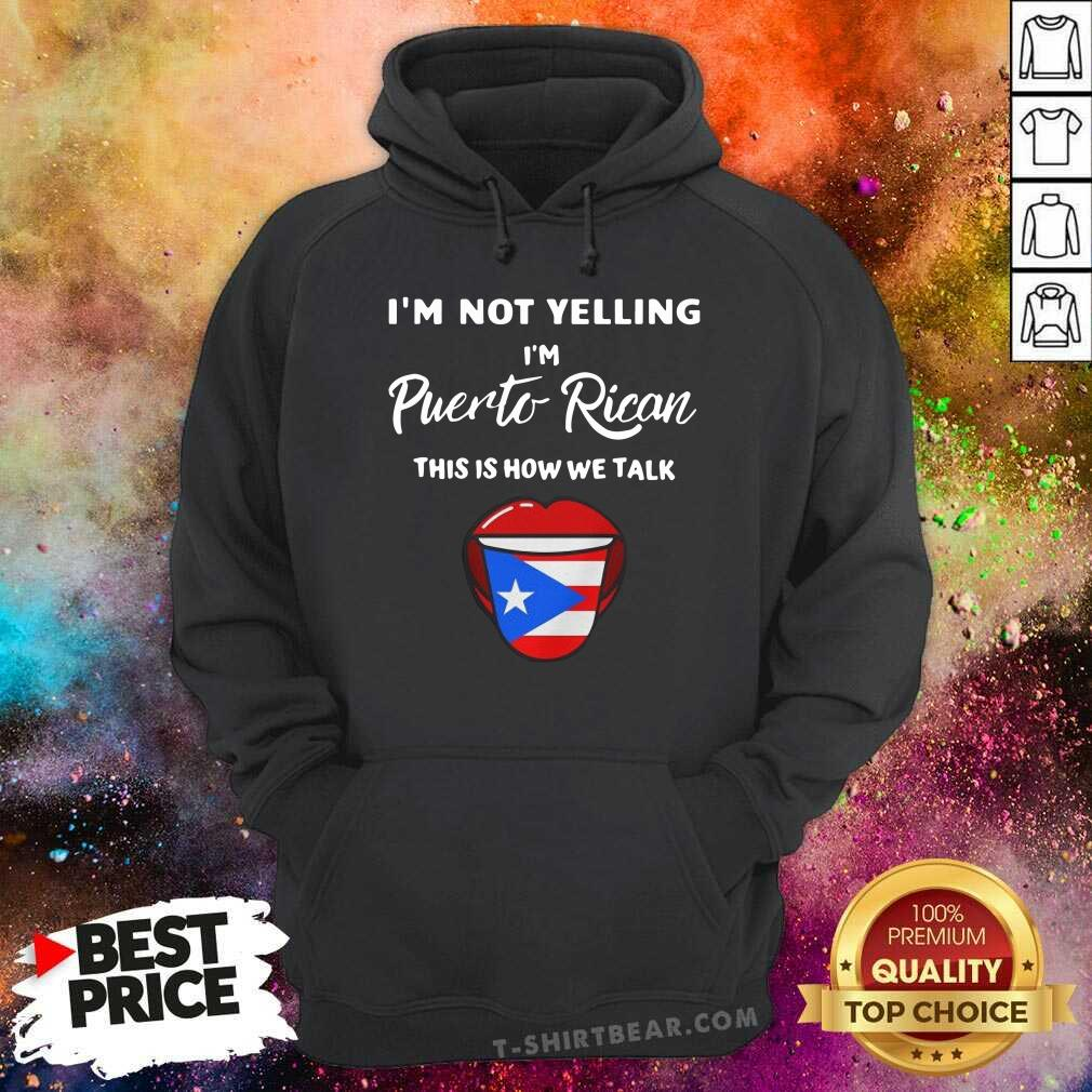 Nice I Am Not Yelling I Am Puerto Rican This is How We Talk Hoodie - Design by T-shirtbear.com