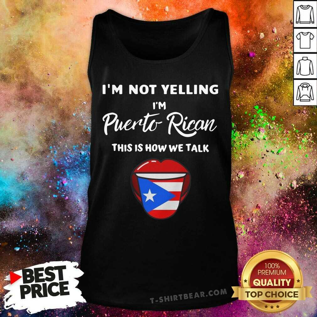 Nice I Am Not Yelling I Am Puerto Rican This is How We Talk Tank Top - Design by T-shirtbear.com