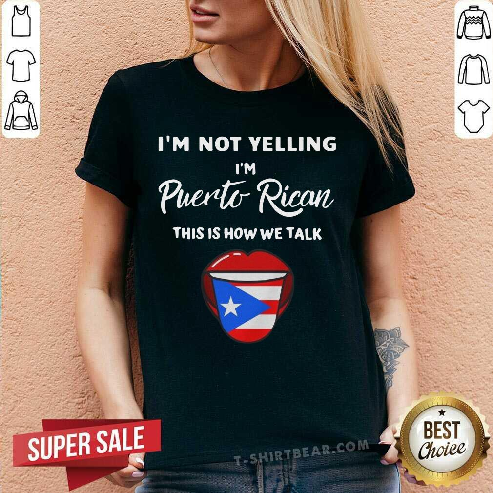 Nice I Am Not Yelling I Am Puerto Rican This is How We Talk V-neck - Design by T-shirtbear.com