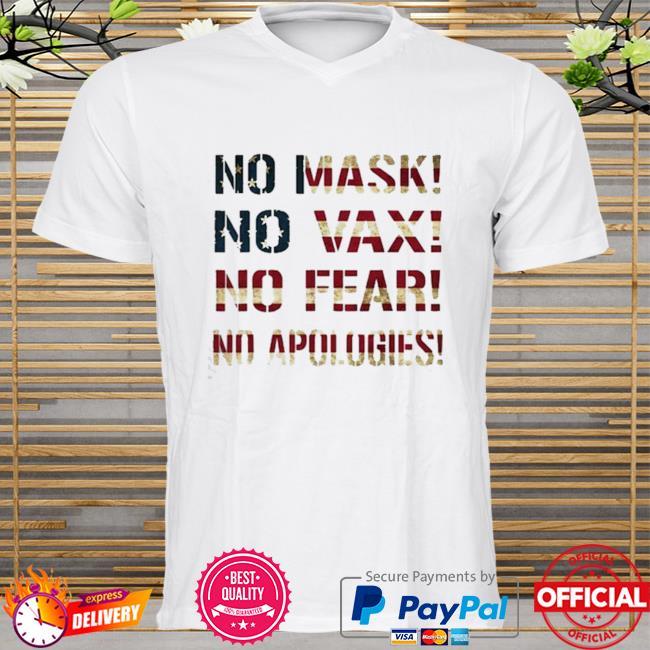 No Mask No Vax No Fear No Apologies American Flag shirt