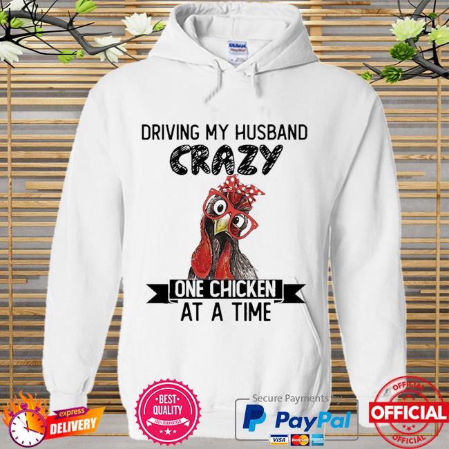 Official driving my husband crazy one chicken at a time Hoodie