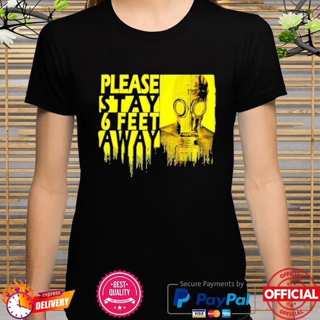 Official please stay 6 feet away social distancing shirt