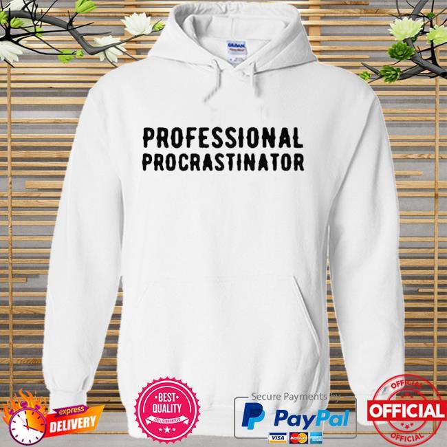 Official Professional Procrastinator Shirt Hoodie