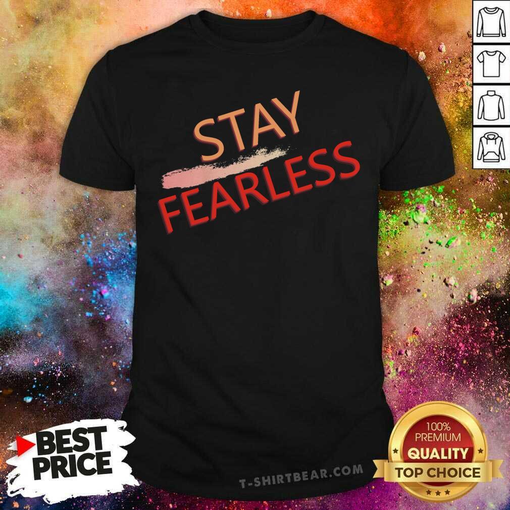 Original Stay Fearless Shirt - Design by T-shirtbear.com