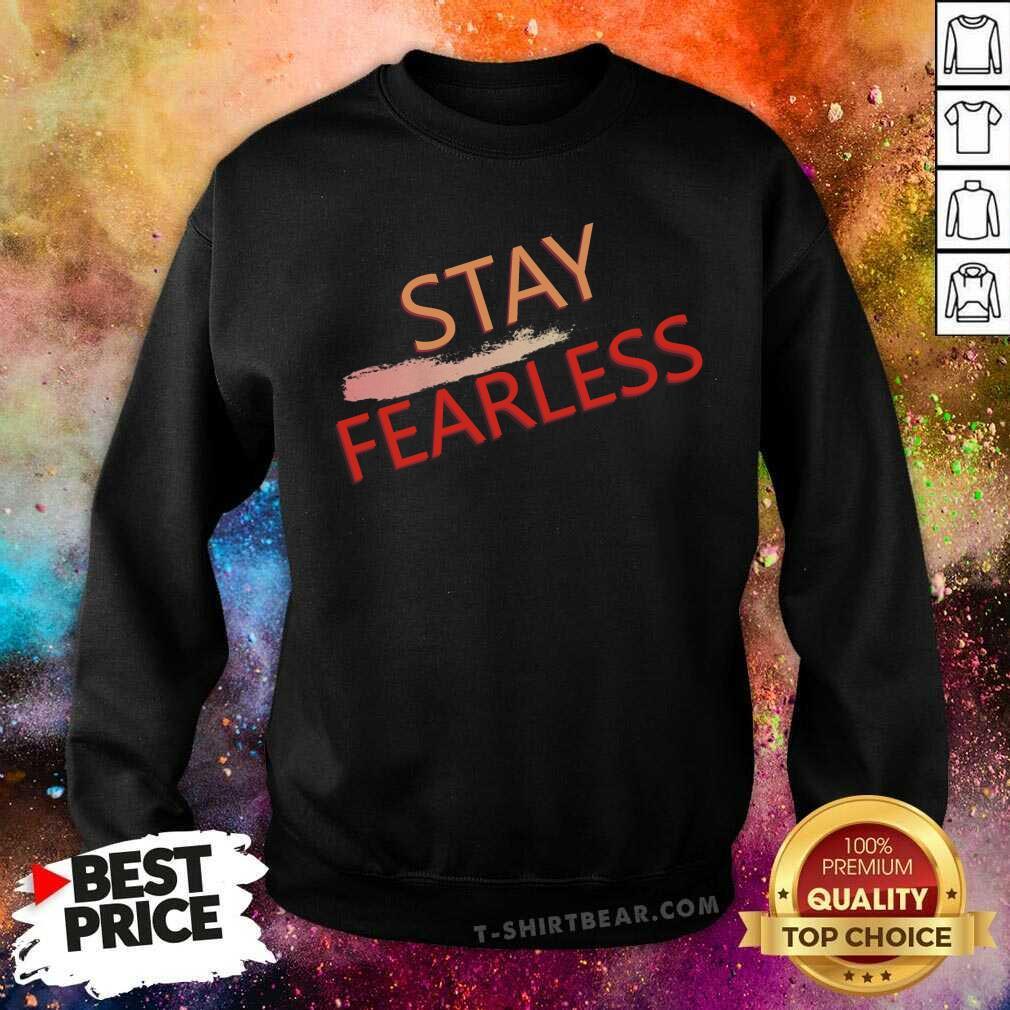 Original Stay Fearless Sweatshirt - Design by T-shirtbear.com