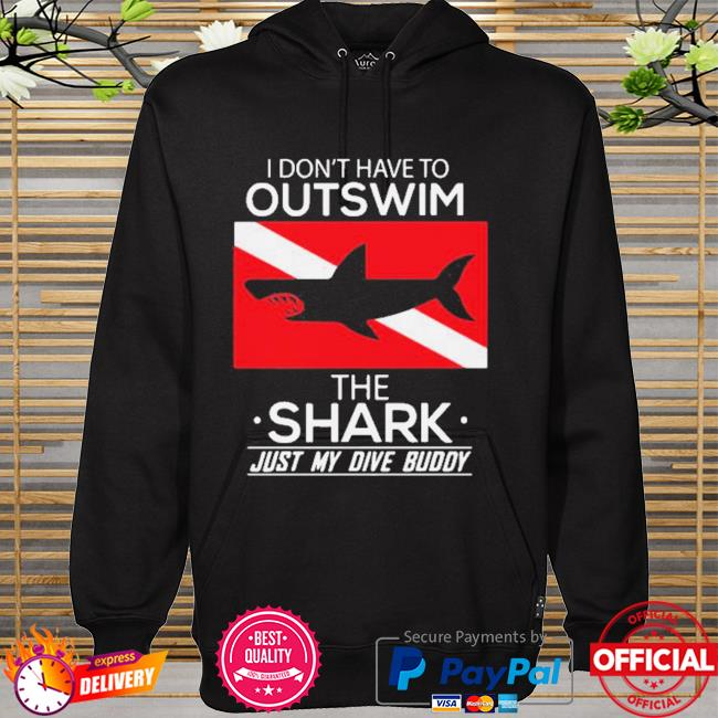 Outswim The Shark Just My DIve Buddy Shirt hoodie