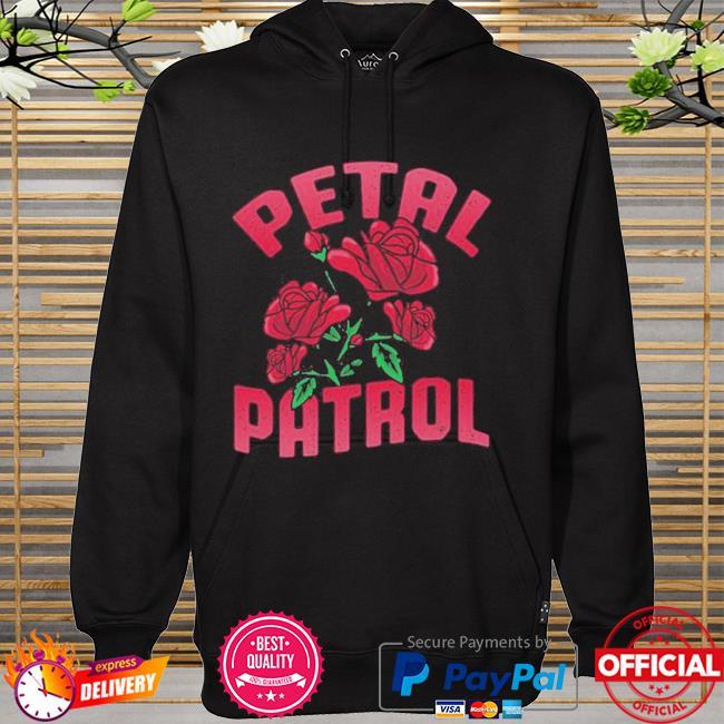 Roses Petal Patrol Shirt hoodie