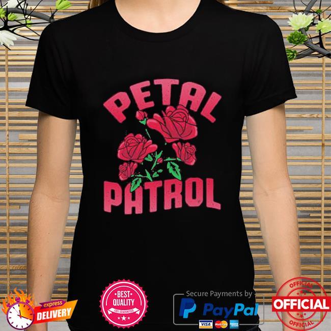Roses Petal Patrol Shirt