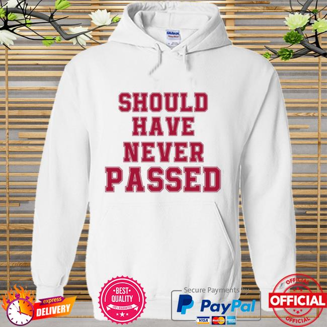 Should have never passed Hoodie