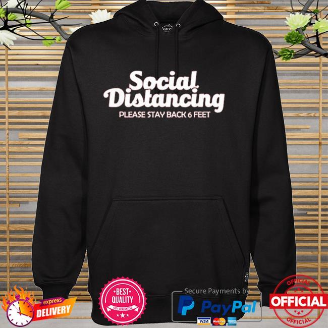 Social distancing please stay back 6 feet anti social hoodie
