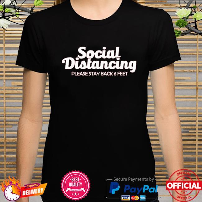 Social distancing please stay back 6 feet anti social shirt