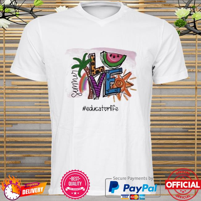 Summer Love #Educator Life shirt