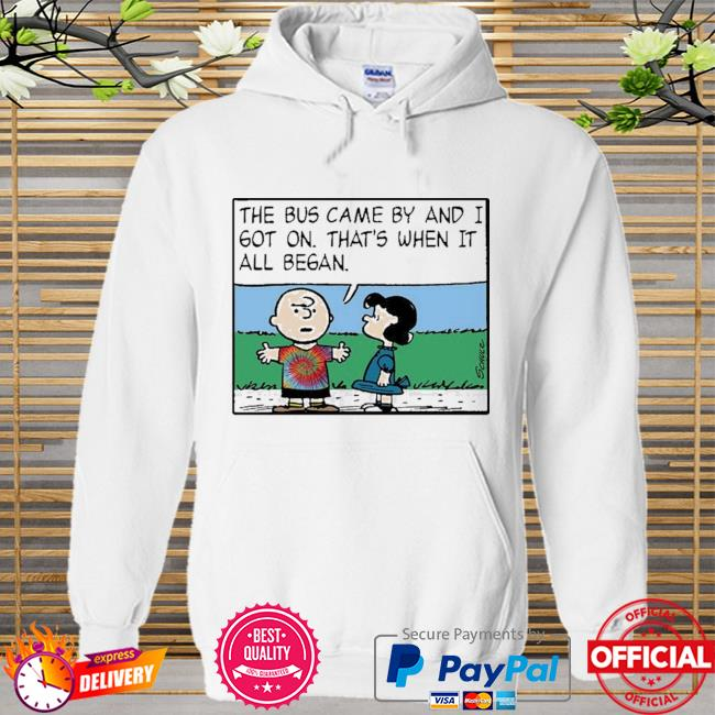 The bus came by and I got on that's when it all began Hoodie