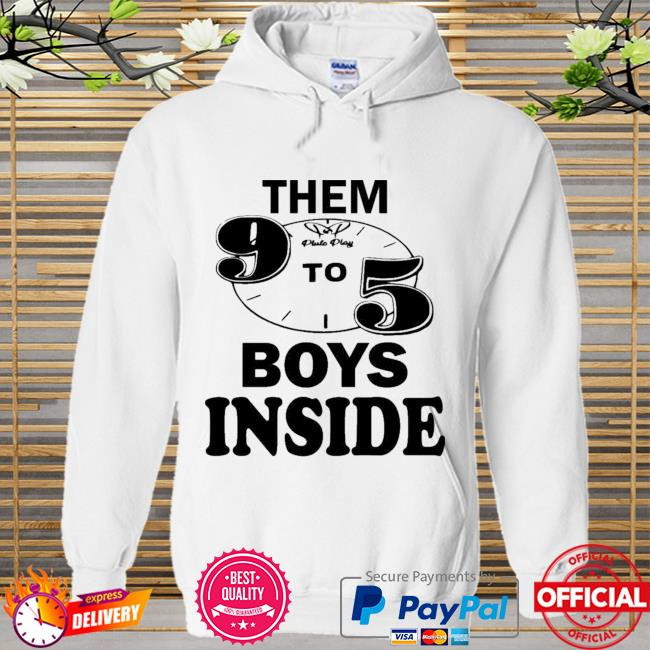 Them 9 To 5 Boy Inside Them Ppp Boys Outside New Shirt Hoodie