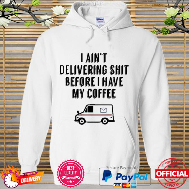 Usps I am not delivery shit before I have my coffee Hoodie