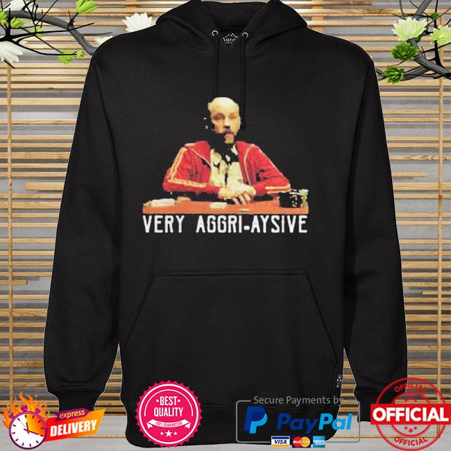 Very aggri aysive hoodie