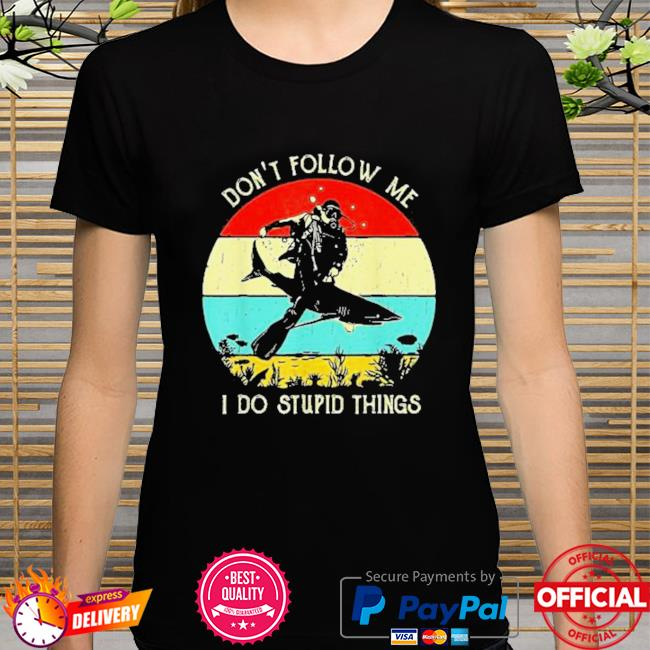 Vintage Scuba Diving Do Not Follow Me I Do Stupid Things Shirt