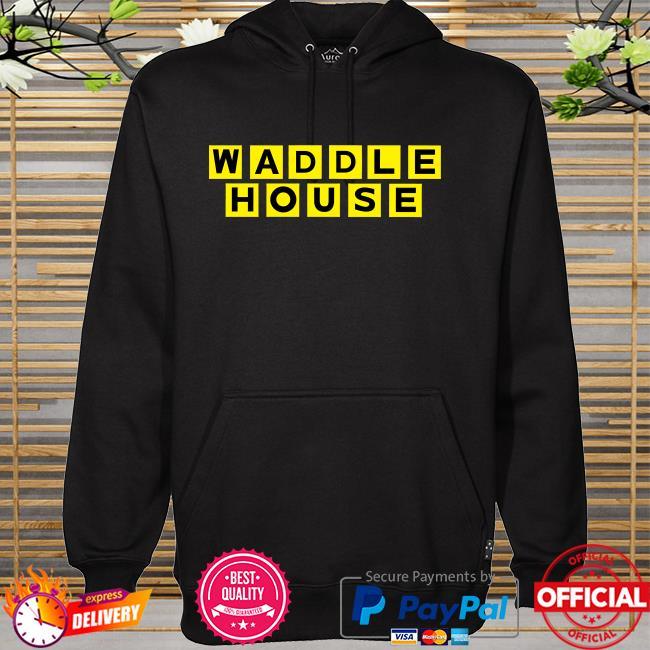 Waddle house hoodie
