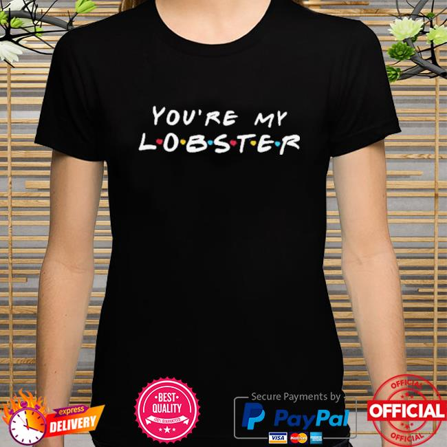 You Are My Lobster Letter Shirt